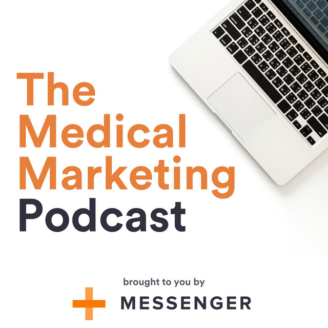 The Medical Marketing Podcast from Messenger